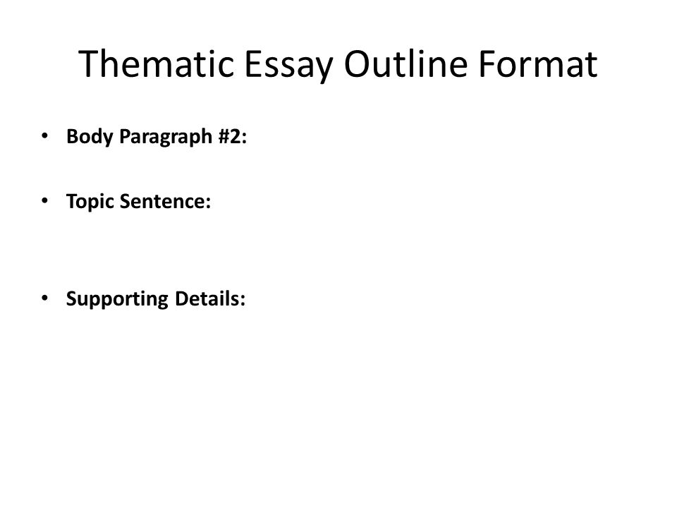 homework g due tomorrow thematic essay due wednesday 7 thematic essay outline format body paragraph 2 topic sentence supporting details