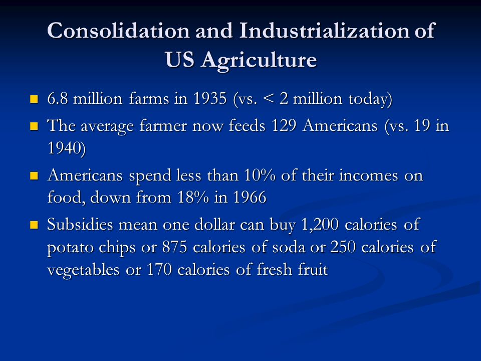 Consolidation and Industrialization of US Agriculture 6.8 million farms in 1935 (vs.