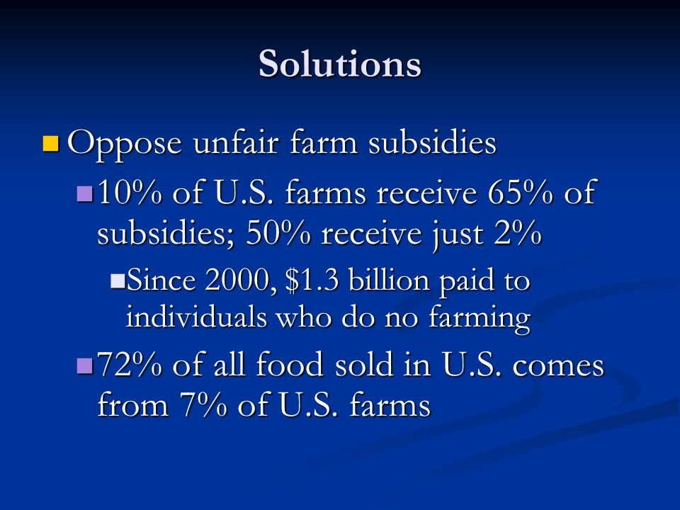 Solutions Oppose unfair farm subsidies Oppose unfair farm subsidies 10% of U.S.