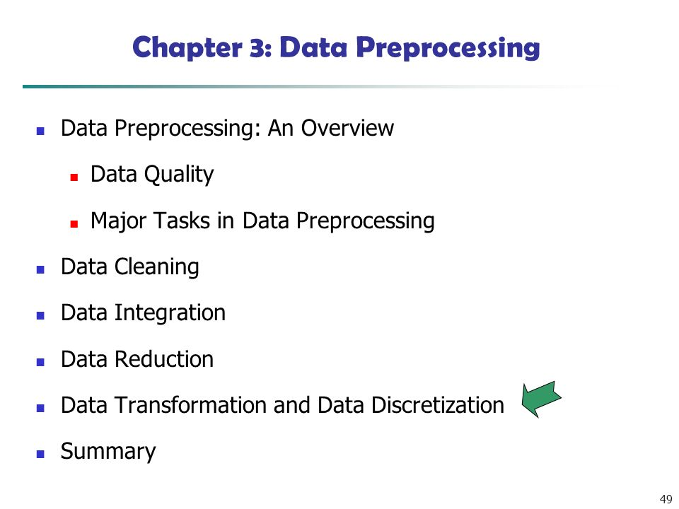 49 Chapter 3: Data Preprocessing Data Preprocessing: An Overview Data Quality Major Tasks in Data Preprocessing Data Cleaning Data Integration Data Reduction Data Transformation and Data Discretization Summary