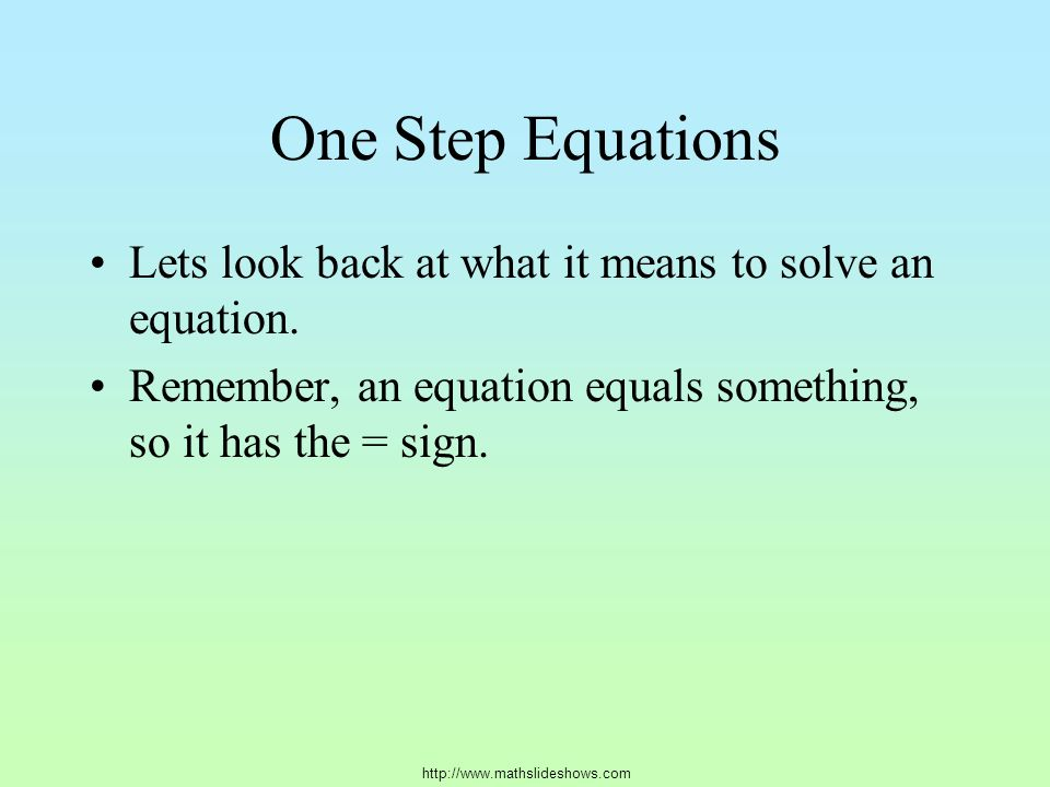 One Step Equations Lets look back at what it means to solve an equation.