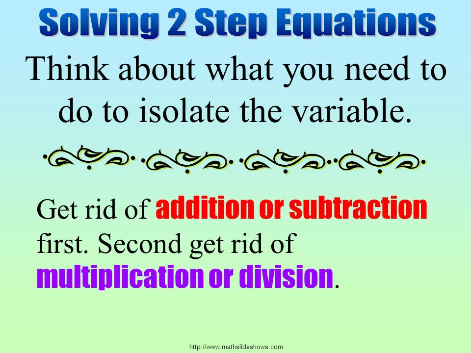 Think about what you need to do to isolate the variable.