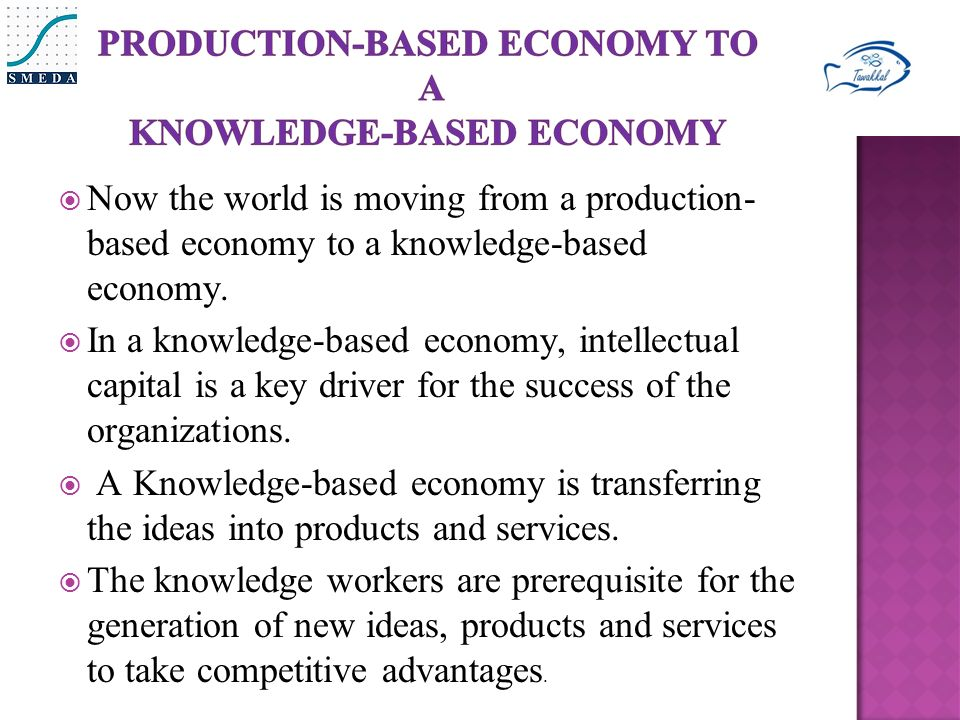  Now the world is moving from a production- based economy to a knowledge-based economy.
