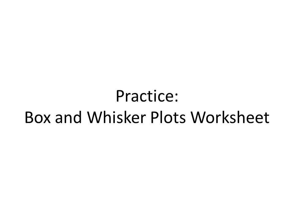 BoxandWhisker Plots What is a box and whisker plot A box and – Box and Whisker Plots Worksheet
