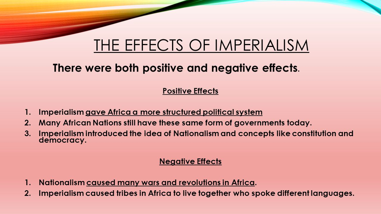 positive and negative effects of imperialism for the colonizer and the colony What were the positive effects of the colonialism in africa what were the causes and effects of the colonization of was imperialism positive or negative for.