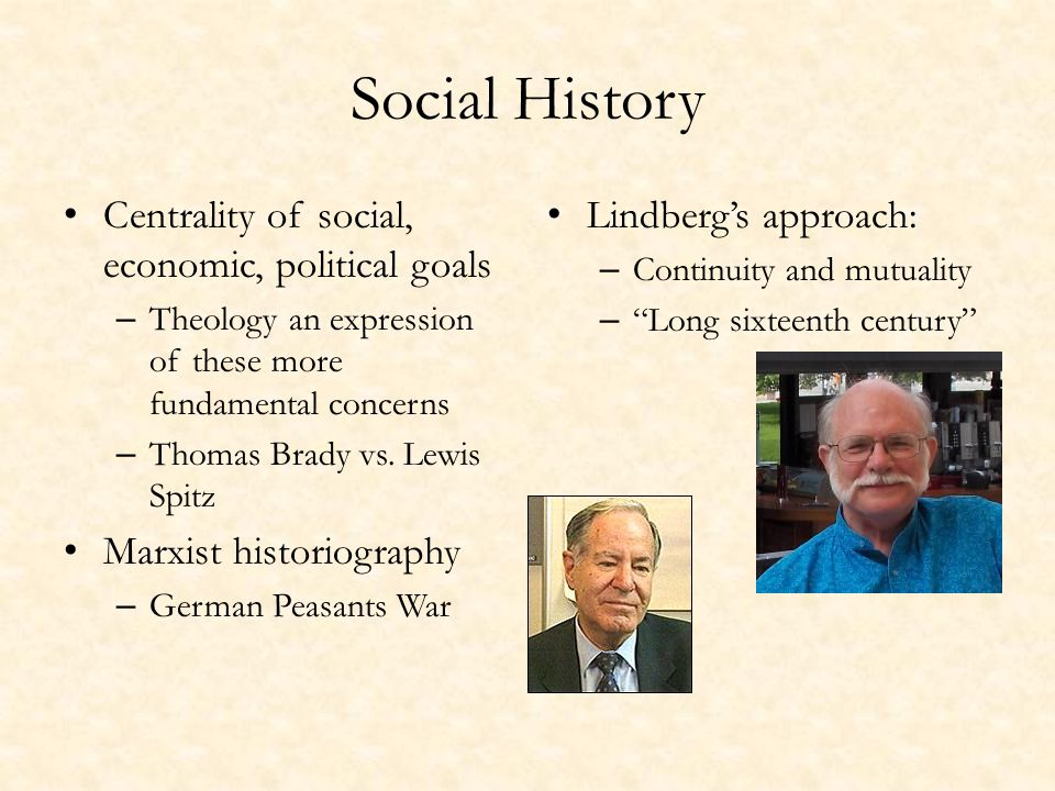 Social History Centrality of social, economic, political goals – Theology an expression of these more fundamental concerns – Thomas Brady vs.