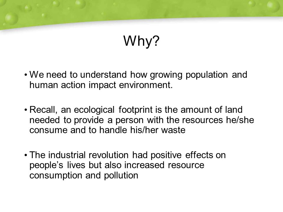 Why. We need to understand how growing population and human action impact environment.