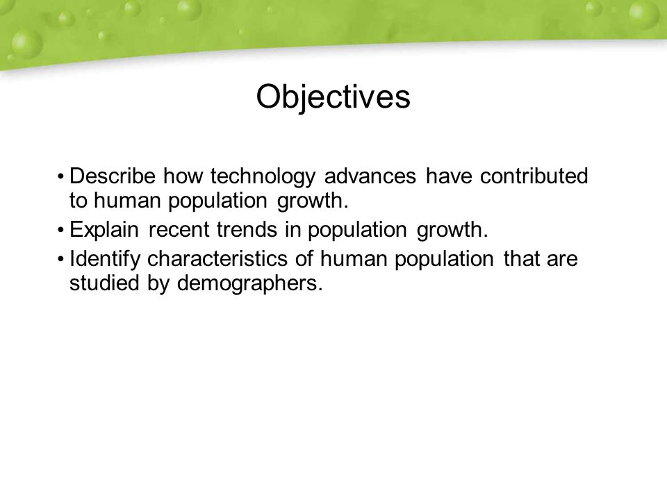 Objectives Describe how technology advances have contributed to human population growth.