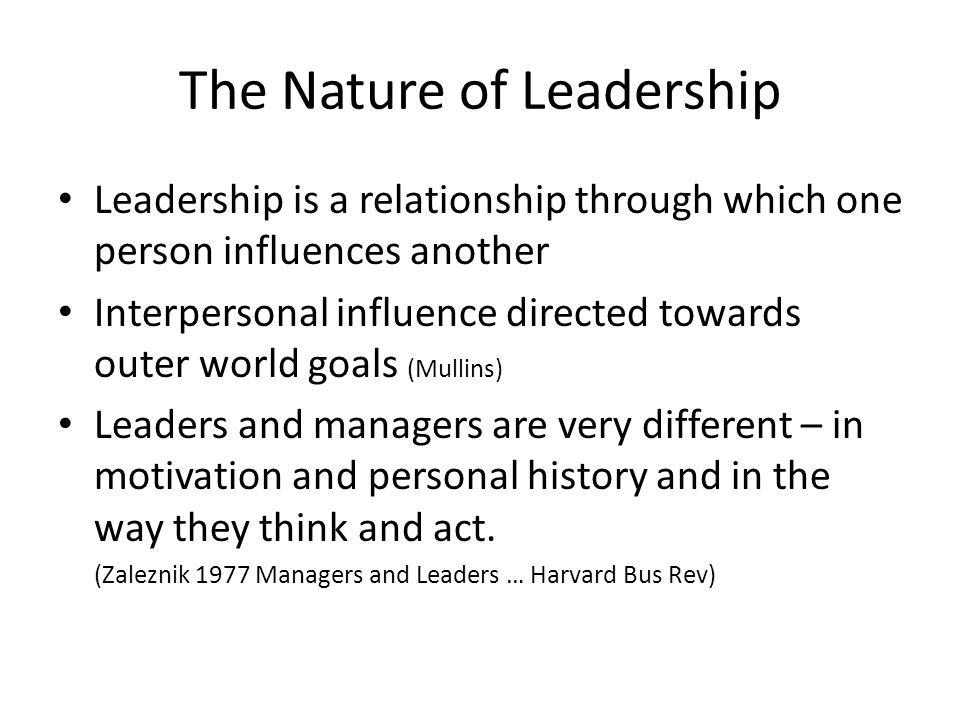 The Nature of Leadership Leadership is a relationship through which one person influences another Interpersonal influence directed towards outer world