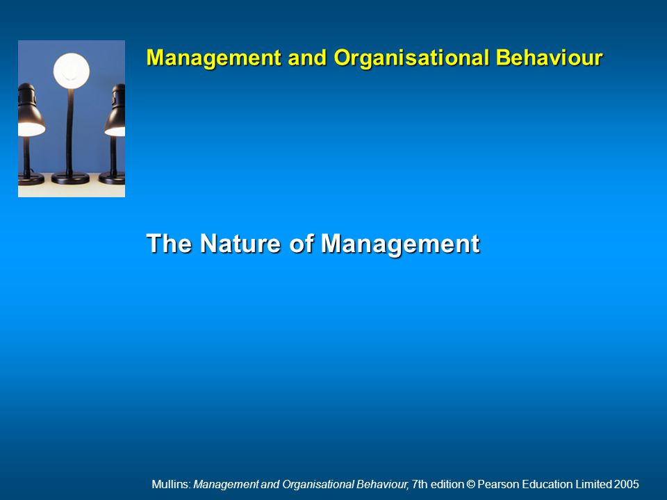 Mullins: Management and Organisational Behaviour, 7th edition © Pearson Education Limited 2005 Management and Organisational Behaviour The Nature of Management