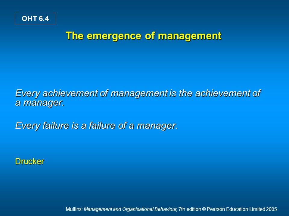 Mullins: Management and Organisational Behaviour, 7th edition © Pearson Education Limited 2005 OHT 6.4 The emergence of management Every achievement o