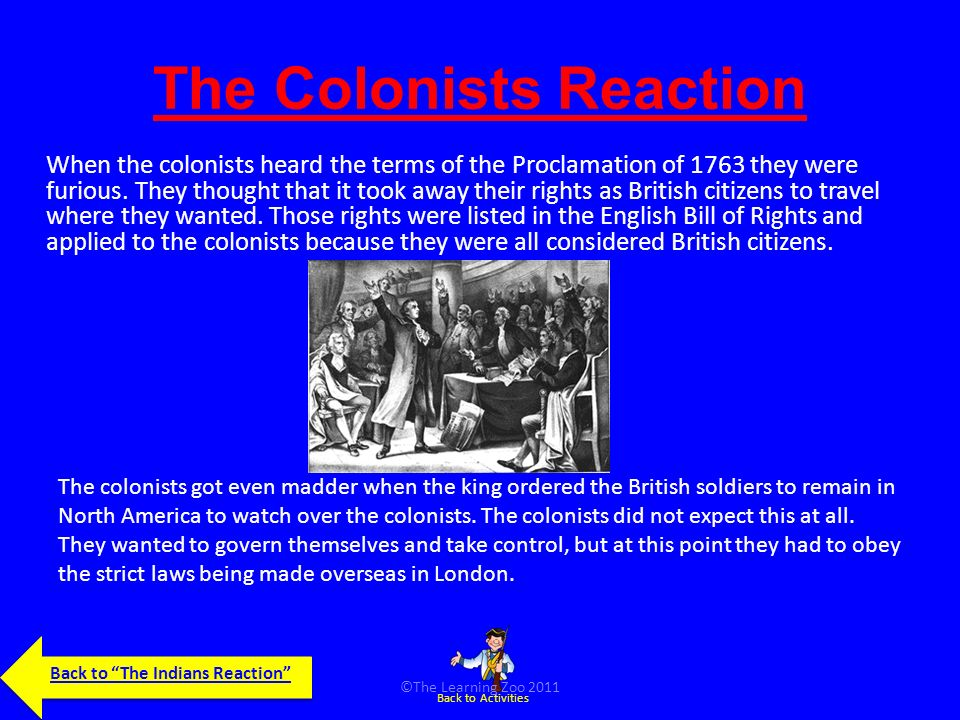 The Indians Reaction Indian leaders were happy that the British king was helping them by issuing the Proclamation of 1763.