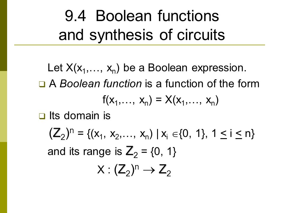 9.4 Boolean functions and synthesis of circuits Let X(x 1,…, x n ) be a Boolean expression.