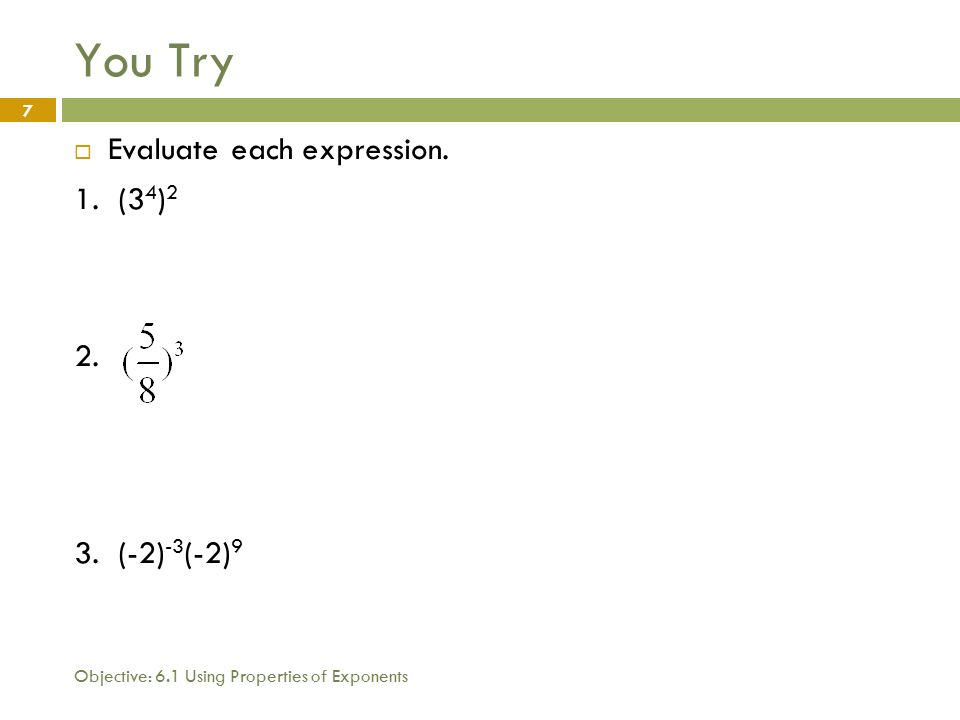 Objective: 6.1 Using Properties of Exponents 7 You Try  Evaluate each expression.