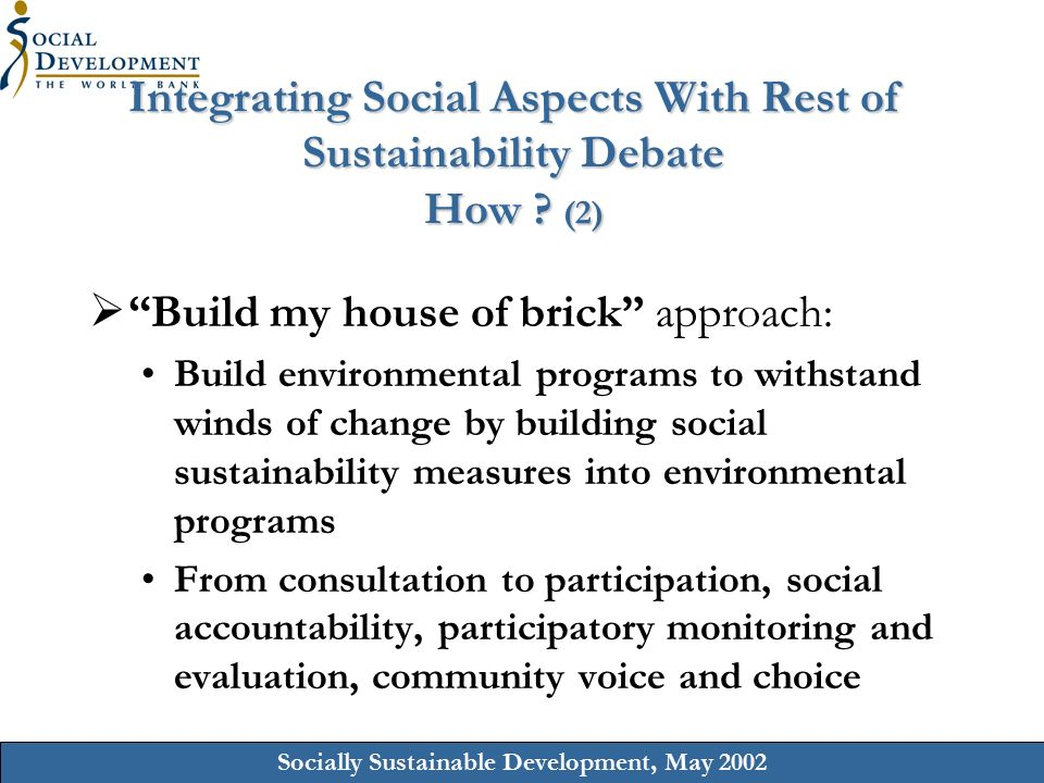 Socially Sustainable Development, May 2002 Integrating Social Aspects With Rest of Sustainability Debate How .