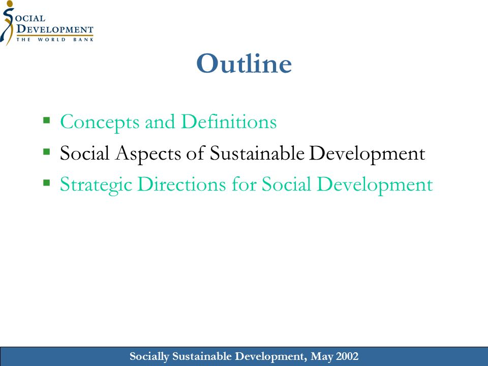 Socially Sustainable Development, May 2002 Outline  Concepts and Definitions  Social Aspects of Sustainable Development  Strategic Directions for Social Development