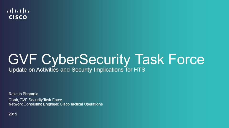 1 gvf cybersecurity task force rakesh bharania chair gvf security task force network consulting engineer cisco tactical operations 2015 update on - Network Consulting Engineer
