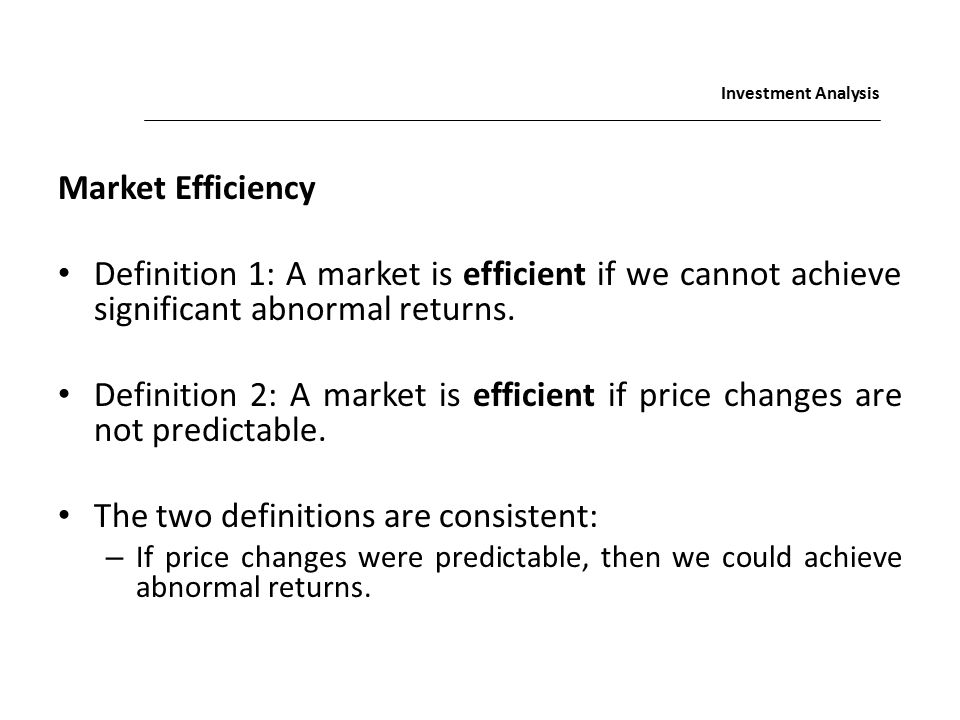 Market Efficiency Definition 1: A Market Is Efficient If We Cannot Achieve  Significant Abnormal Returns