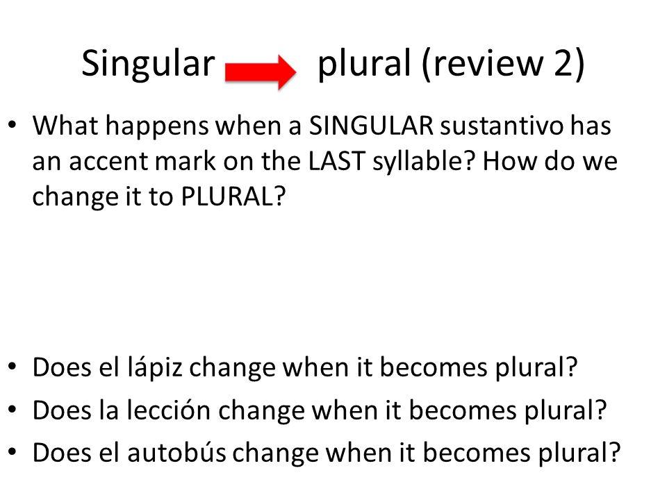 Singular plural (review) Sustantivos that end in a vowel: a, e, i ...
