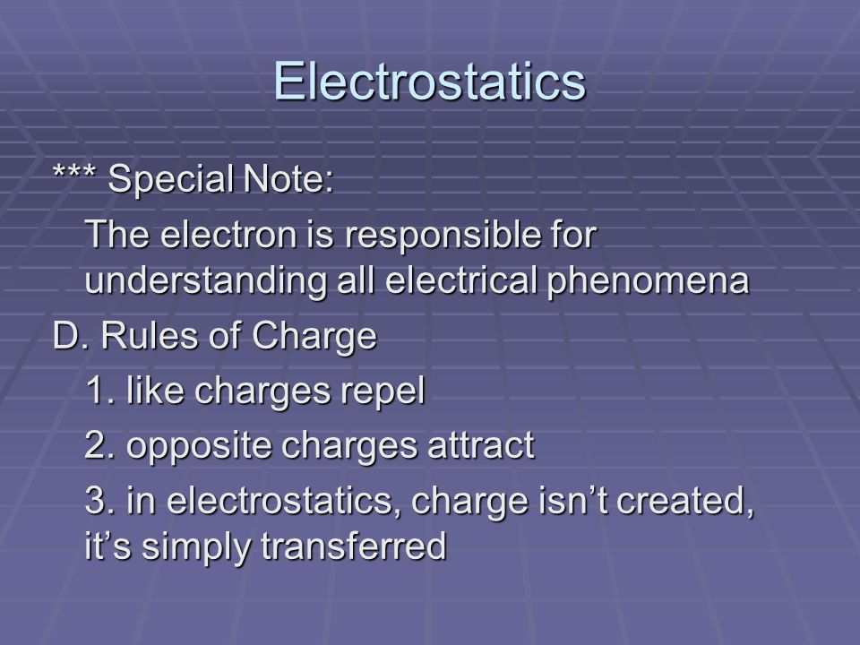 Electrostatics *** Special Note: The electron is responsible for understanding all electrical phenomena D.