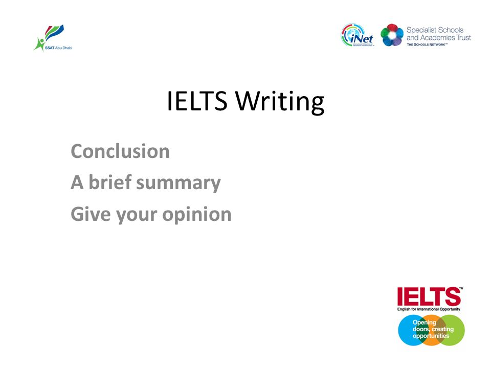 IELTS Writing Conclusion A brief summary Give your opinion