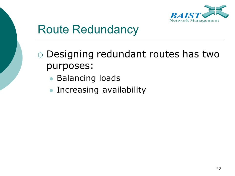 52 Route Redundancy  Designing redundant routes has two purposes: Balancing loads Increasing availability