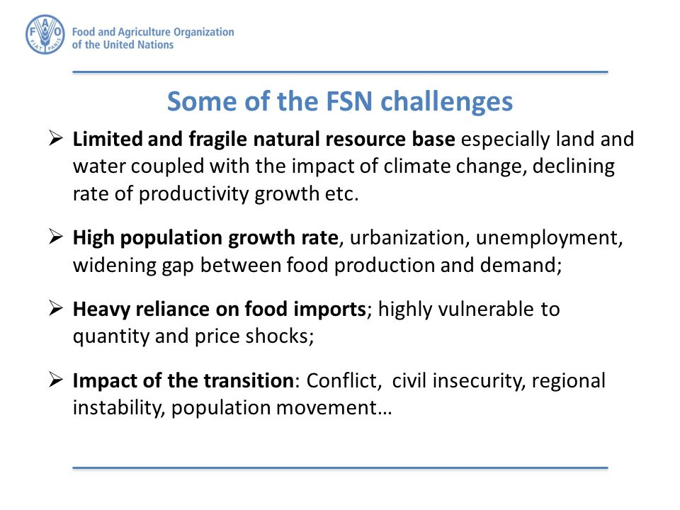 Some of the FSN challenges  Limited and fragile natural resource base especially land and water coupled with the impact of climate change, declining rate of productivity growth etc.