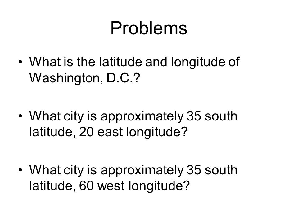 Problems What is the latitude and longitude of Washington, D.C..