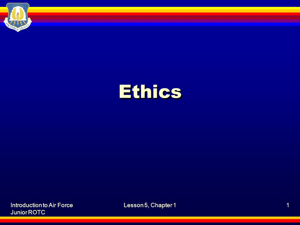 Introduction to Air Force Junior ROTC Lesson 5, Chapter 11 Ethics