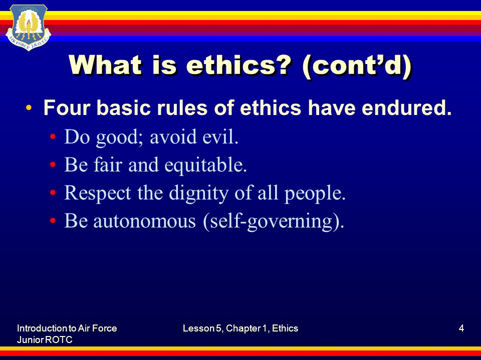Introduction to Air Force Junior ROTC Lesson 5, Chapter 1, Ethics4 What is ethics.