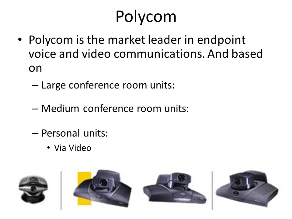 Polycom Polycom is the market leader in endpoint voice and video communications.