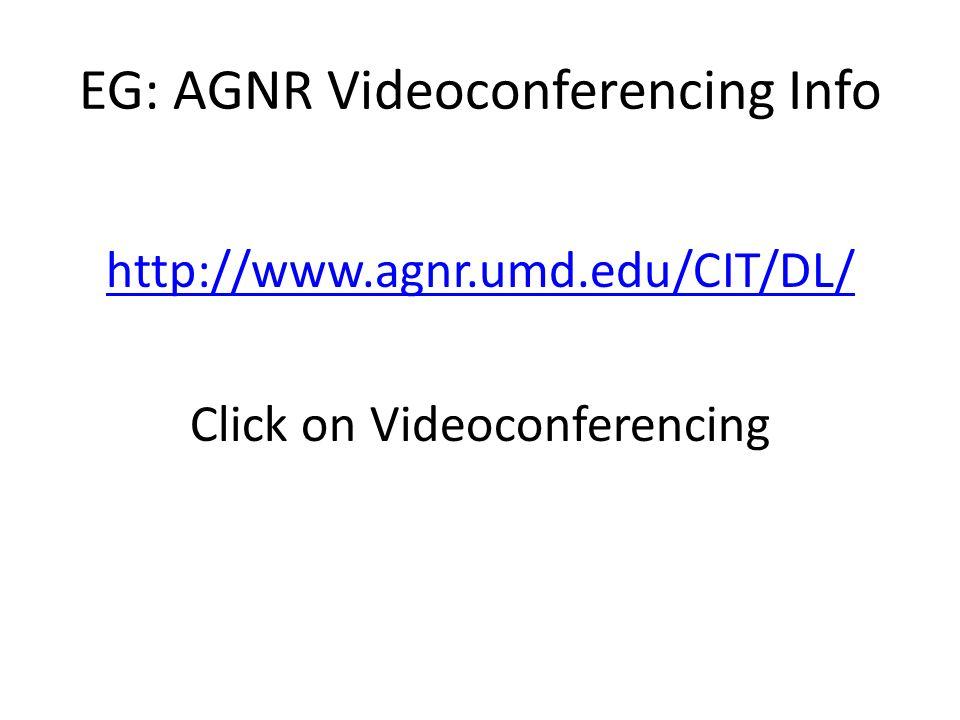 EG: AGNR Videoconferencing Info http://www.agnr.umd.edu/CIT/DL/ Click on Videoconferencing
