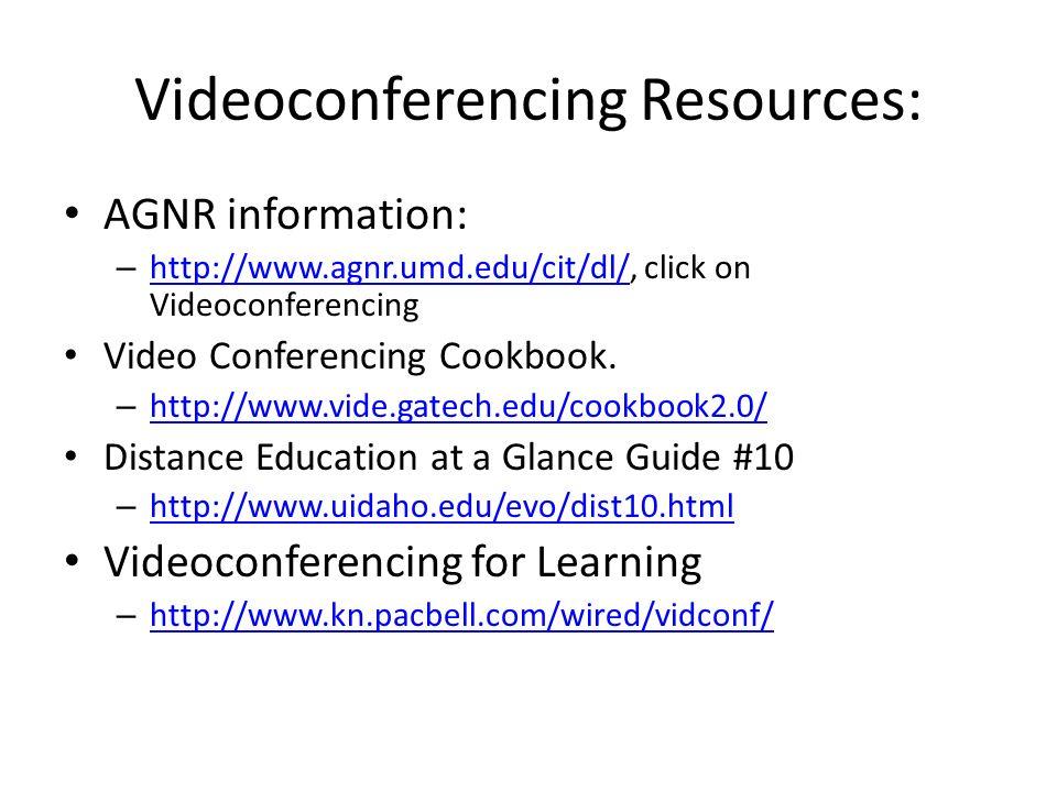Videoconferencing Resources: AGNR information: – http://www.agnr.umd.edu/cit/dl/, click on Videoconferencing http://www.agnr.umd.edu/cit/dl/ Video Conferencing Cookbook.