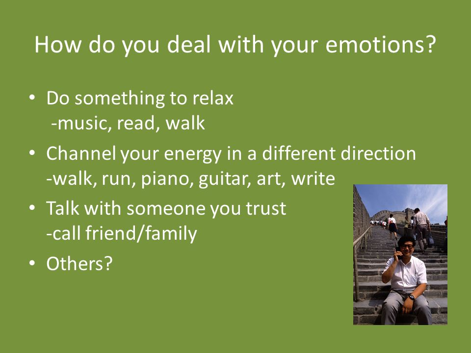 How do you deal with your emotions.