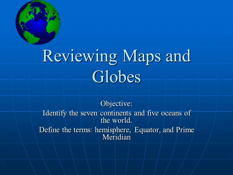 Reviewing maps and globes objective identify the seven continents reviewing maps and globes objective identify the seven continents and five oceans of the world sciox Choice Image