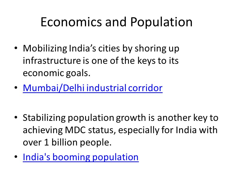 Economics and Population Mobilizing India's cities by shoring up infrastructure is one of the keys to its economic goals.