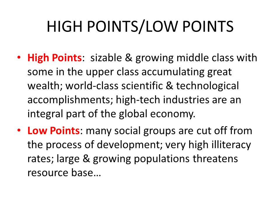 HIGH POINTS/LOW POINTS High Points: sizable & growing middle class with some in the upper class accumulating great wealth; world-class scientific & technological accomplishments; high-tech industries are an integral part of the global economy.