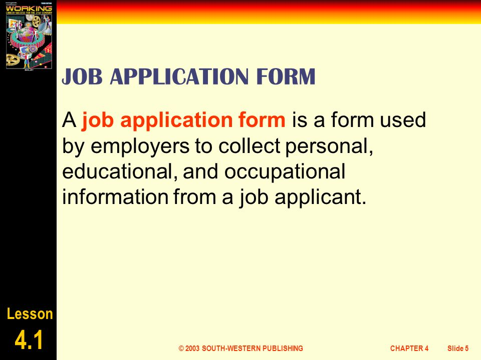 2003 SOUTH-WESTERN PUBLISHINGCHAPTER 4Slide 1 CHAPTER 4 APPLYING FOR on job letter, job openings, job payment receipt, cv form, job advertisement, cover letter form, job search, job applications you can print, job applications online, employee benefits form, job requirements, job vacancy, job resume, job opportunity, agreement form, contact form,