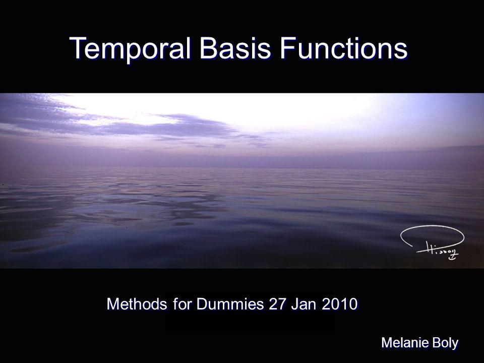 Temporal Basis Functions Melanie Boly Methods for Dummies 27 Jan 2010