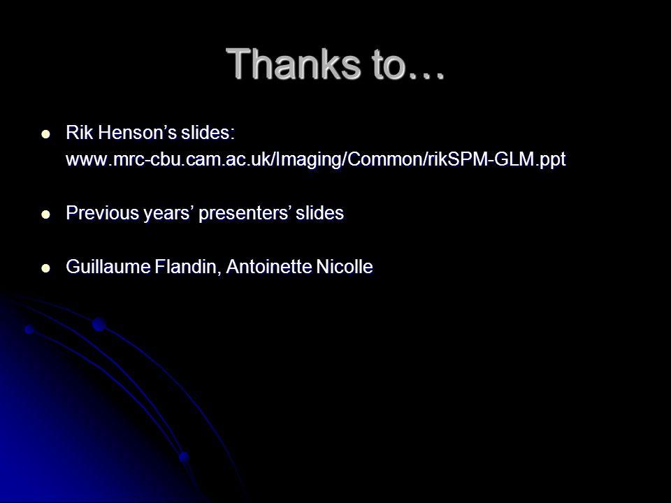 Thanks to… Rik Henson's slides: Rik Henson's slides:www.mrc-cbu.cam.ac.uk/Imaging/Common/rikSPM-GLM.ppt Previous years' presenters' slides Previous years' presenters' slides Guillaume Flandin, Antoinette Nicolle Guillaume Flandin, Antoinette Nicolle