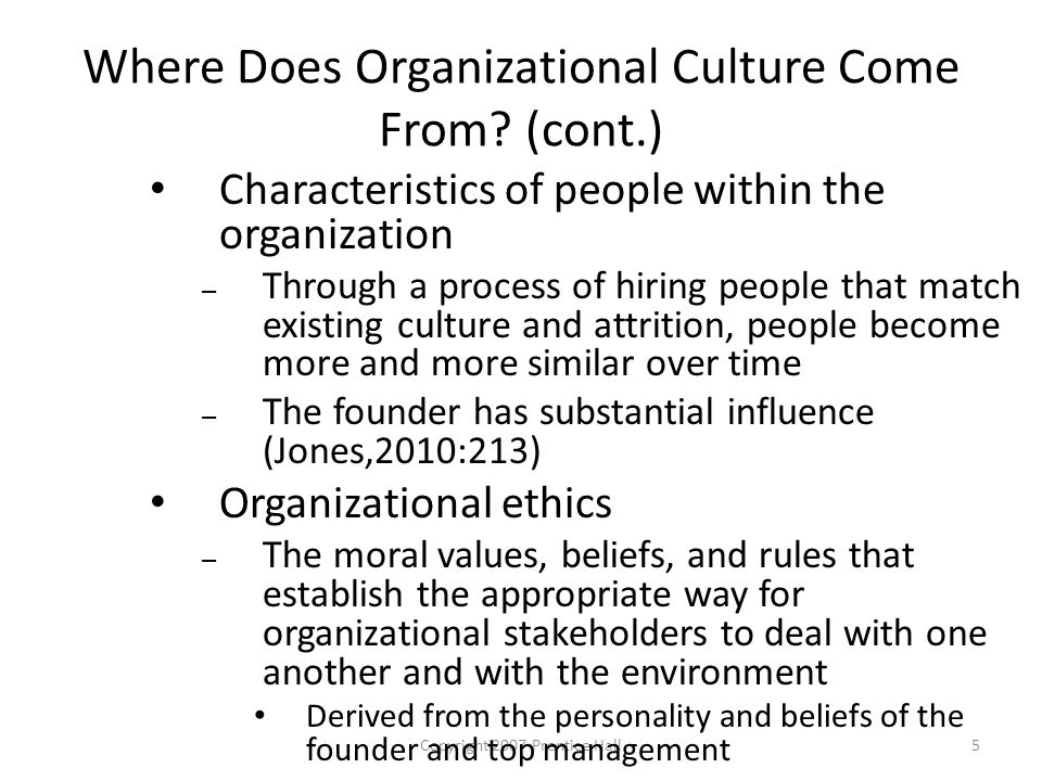 Copyright 2007 Prentice Hall5 Where Does Organizational Culture Come From.