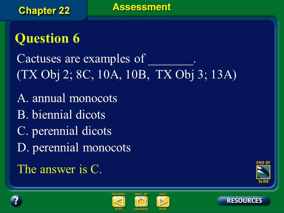 Most grain crops are _______. (TX Obj 2; 8C, 10A, 10B, TX Obj 3; 13A) Question 5 D.