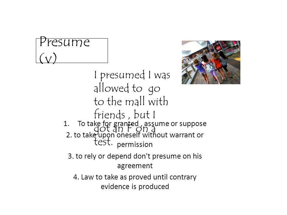 7 Presume ...  Presume Or Assume