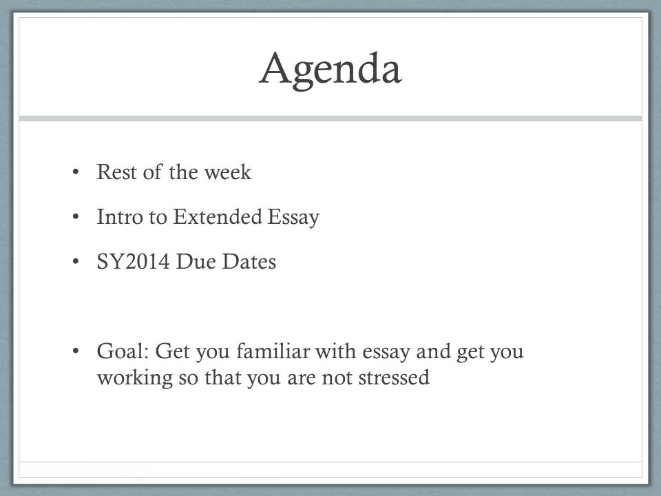 the extended essay agenda rest of the week intro to extended  2 agenda rest of the week intro to extended essay sy2014 due dates goal get you familiar essay and get you working so that you are not stressed