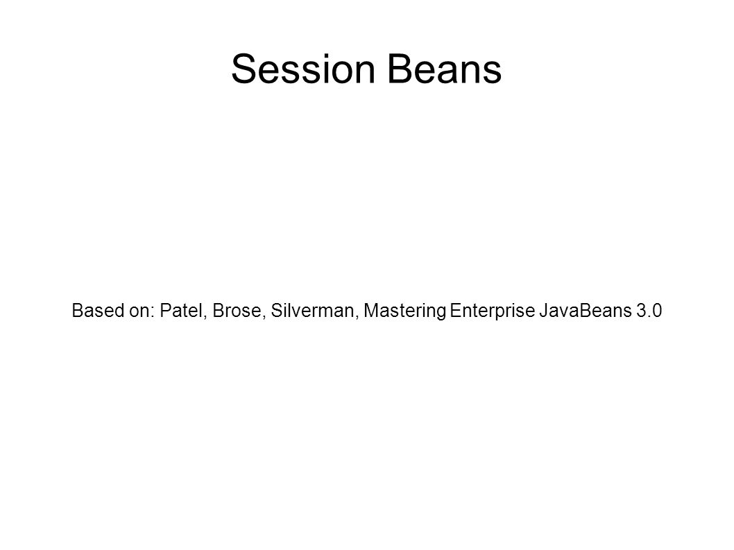 Session beans based on patel brose silverman mastering 1 session beans based on patel brose silverman mastering enterprise javabeans 30 baditri Images