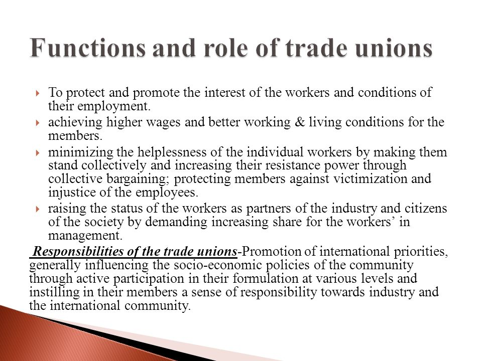  To protect and promote the interest of the workers and conditions of their employment.