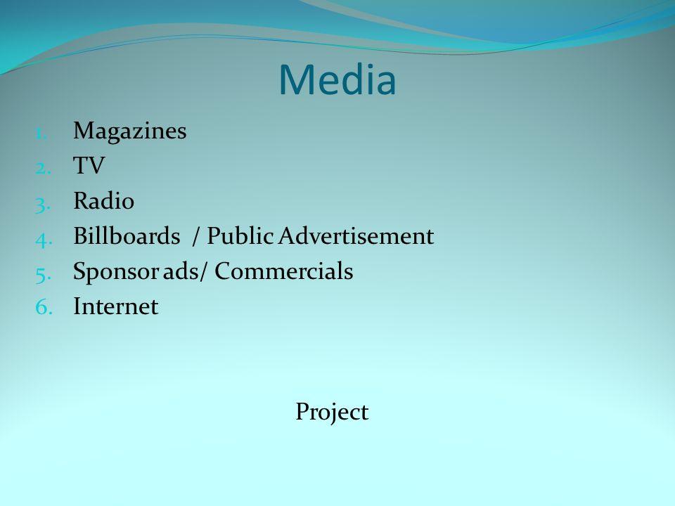 Media 1. Magazines 2. TV 3. Radio 4. Billboards / Public Advertisement 5.