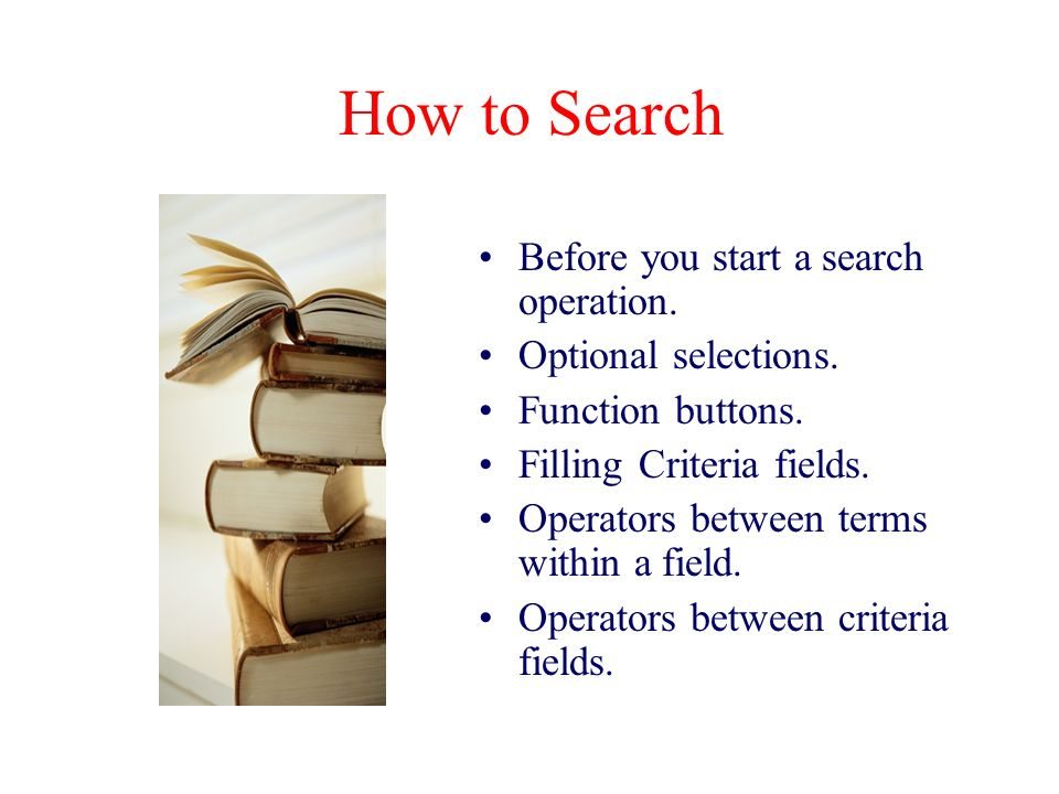 How to Search Before you start a search operation.
