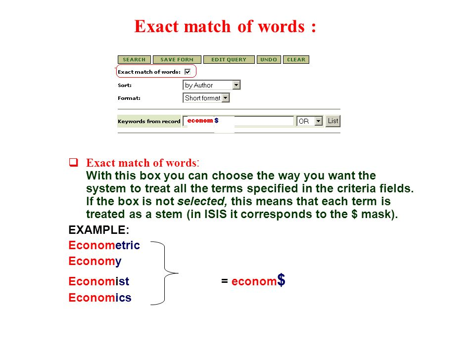 Exact match of words :  Exact match of words : With this box you can choose the way you want the system to treat all the terms specified in the criteria fields.