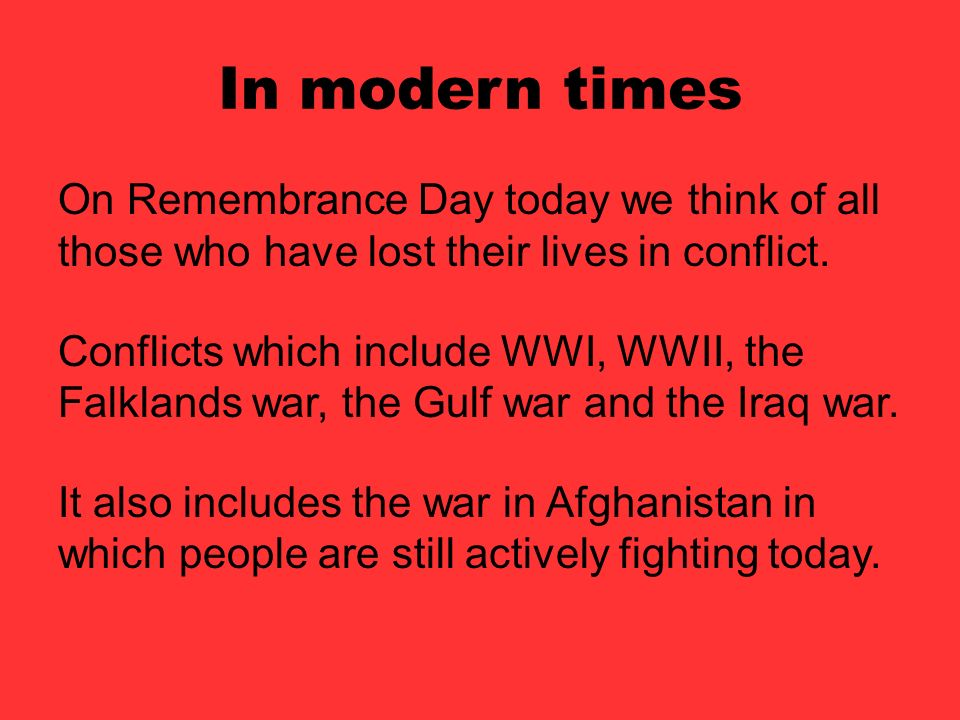In modern times On Remembrance Day today we think of all those who have lost their lives in conflict.